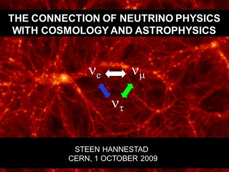 THE CONNECTION OF NEUTRINO PHYSICS WITH COSMOLOGY AND ASTROPHYSICS STEEN HANNESTAD CERN, 1 OCTOBER 2009 e    