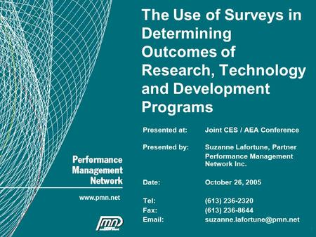 1 www.pmn.net The Use of Surveys in Determining Outcomes of Research, Technology and Development Programs Presented at:Joint CES / AEA Conference Presented.