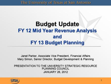 Budget Update FY 12 Mid Year Revenue Analysis and FY 13 Budget Planning Janet Parker, Associate Vice President, Financial Affairs Mary Simon, Senior Director,