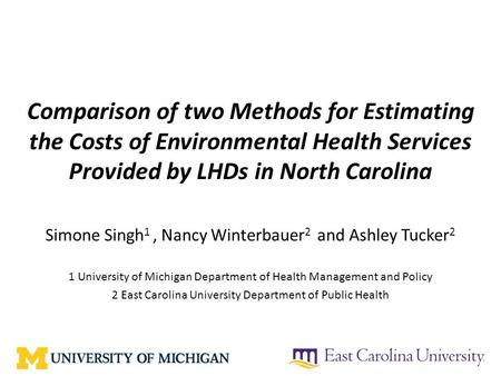 Comparison of two Methods for Estimating the Costs of Environmental Health Services Provided by LHDs in North Carolina Simone Singh 1, Nancy Winterbauer.