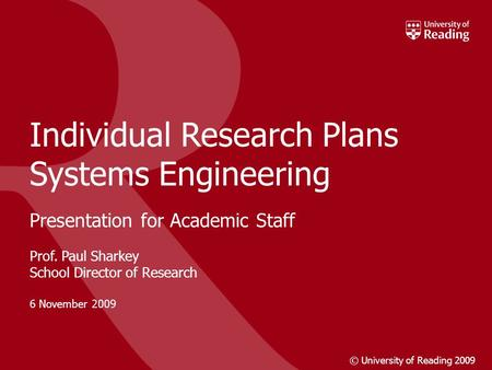 20 September 2007© University of Reading 20071 SRC Report – July 2007 Individual Research Plans Systems Engineering Presentation for Academic Staff Prof.