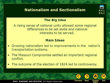 Nationalism and Sectionalism The Big Idea A rising sense of national unity allowed some regional differences to be set aside and national interests to.