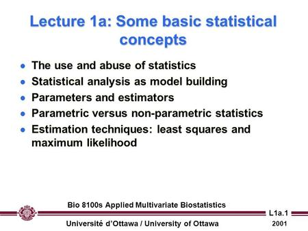 Université d'Ottawa / University of Ottawa 2001 Bio 8100s Applied Multivariate Biostatistics L1a.1 Lecture 1a: Some basic statistical concepts l The use.