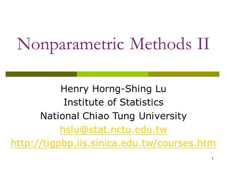 Nonparametric Methods II 1 Henry Horng-Shing Lu Institute of Statistics National Chiao Tung University