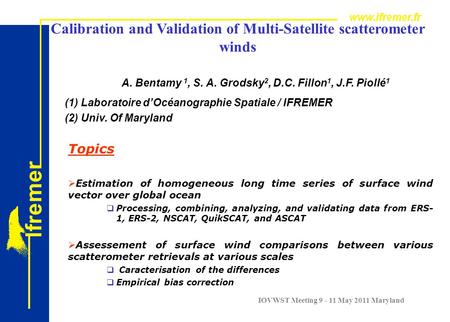 IOVWST Meeting 9 - 11 May 2011 Maryland Calibration and Validation of Multi-Satellite scatterometer winds Topics  Estimation of homogeneous long time.