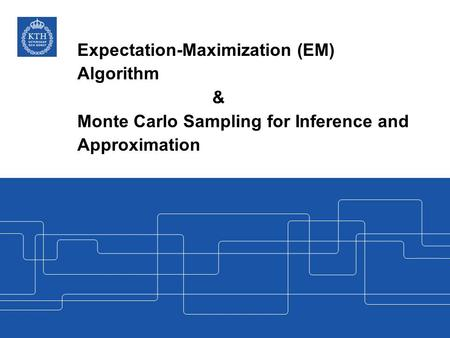 Expectation-Maximization (EM) Algorithm & Monte Carlo Sampling for Inference and Approximation.