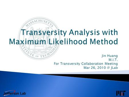 Jin Huang M.I.T. For Transversity Collaboration Meeting Mar 26, JLab.