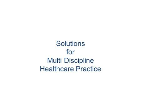 Solutions for Multi Discipline Healthcare Practice.