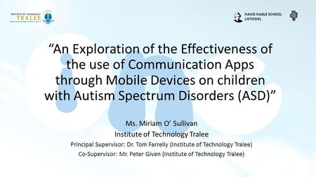 """An Exploration of the Effectiveness of the use of Communication Apps through Mobile Devices on children with Autism Spectrum Disorders (ASD)"" Ms. Miriam."