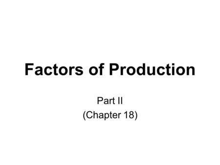 Factors of Production Part II (Chapter 18). MRP sometimes call Value of Marginal Product ( VMP ) MRP If MB ≥ MC do it If MB < MC don't Economic Decision.