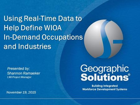 1 Using Real-Time Data to Help Define WIOA In-Demand Occupations and Industries Presented by: Shannon Ramaeker LMI Project Manager November 19, 2015.