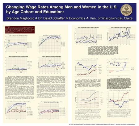 Brandon Magliocco & Dr. David Schaffer  Economics  Univ. of Wisconsin-Eau Claire Changing Wage Rates Among Men and Women in the U.S. by Age Cohort and.