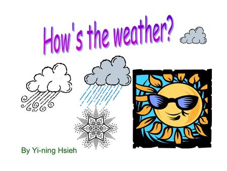 By Yi-ning Hsieh 1. How's the weather? A. It is sunny. B B. It is windy. C. It is snowy.