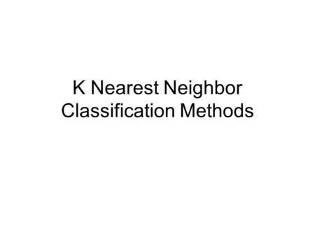 K Nearest Neighbor Classification Methods. Training Set.