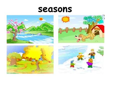 Seasons. spring It's warm in spring. summer It's hot in summer.