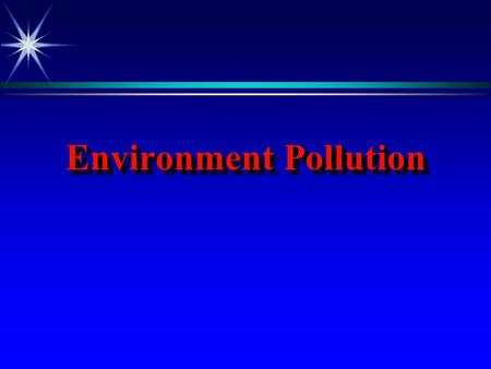 Environment Pollution. Enviroment Pollution Environment pollution:-May be defined as the contamination of air, water, food in such manner as to cause.