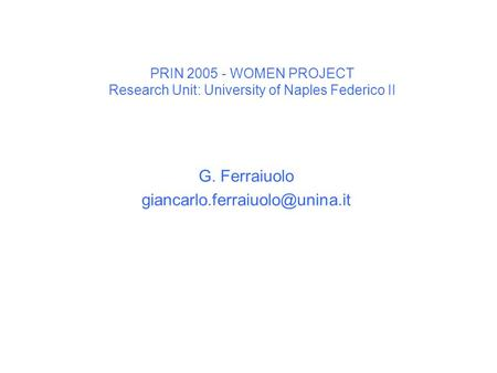 PRIN 2005 - WOMEN PROJECT Research Unit: University of Naples Federico II G. Ferraiuolo