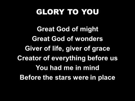 Great God of might Great God of wonders Giver of life, giver of grace Creator of everything before us You had me in mind Before the stars were in place.