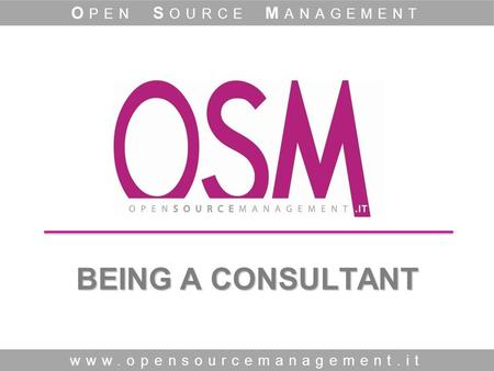 BEING A CONSULTANT www.opensourcemanagement.it O PEN S OURCE M ANAGEMENT.