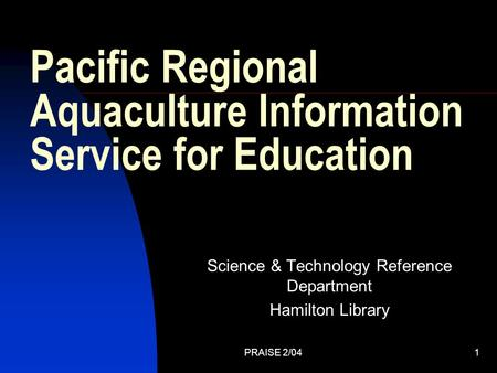 PRAISE 2/041 Pacific Regional Aquaculture Information Service for Education Science & Technology Reference Department Hamilton Library.