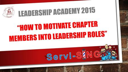 "LEADERSHIP ACADEMY 2015 ""HOW TO MOTIVATE CHAPTER MEMBERS INTO LEADERSHIP ROLES"""