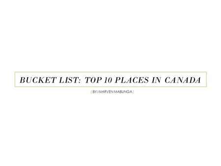 BUCKET LIST: TOP 10 PLACES IN CANADA { BY: MARVEN MABUNGA }
