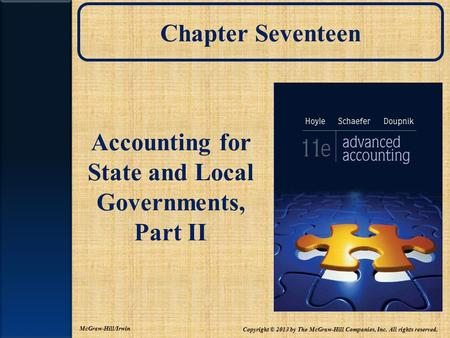 Chapter Seventeen Accounting for State and Local Governments, Part II McGraw-Hill/Irwin Copyright © 2013 by The McGraw-Hill Companies, Inc. All rights.