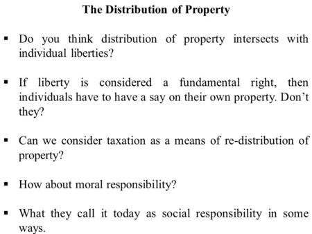 The Distribution of Property  Do you think distribution of property intersects with individual liberties?  If liberty is considered a fundamental right,