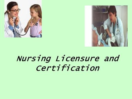 Nursing Licensure and Certification. Reasons for a Future APRN Model Lack of common definitions related to APRN roles –Regulation –Role –Specialty –Sub-Specialty.