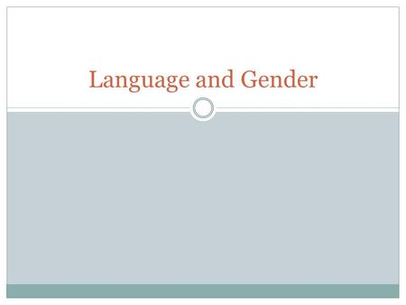 Language and Gender. Language and Gender is… Language and gender is an area of study within sociolinguistics, applied linguistics, and related fields.