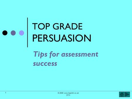 © 2006 www.teachit.co.uk 3711 1 TOP GRADE PERSUASION Tips for assessment success.