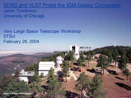 SDSS and VLST Probe the IGM-Galaxy Connection Jason Tumlinson University of Chicago Very Large Space Telescope Workshop STScI February 26, 2004 SDSS 2.5.