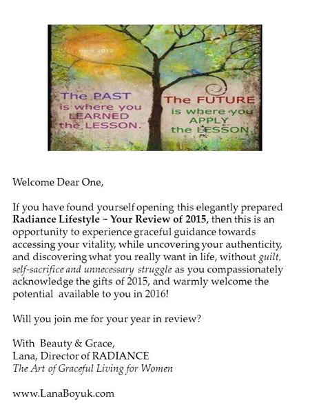 Welcome Dear One, If you have found yourself opening this elegantly prepared Radiance Lifestyle ~ Your Review of 2015, then this is an opportunity to experience.