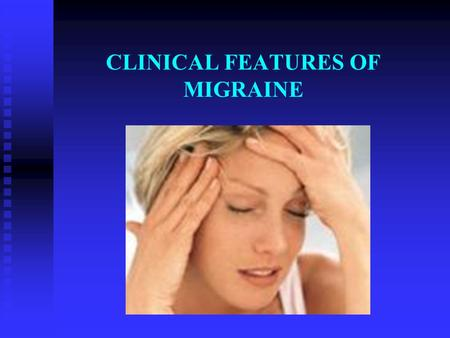 CLINICAL FEATURES OF MIGRAINE. New words Migraine 偏头痛 Migraine 偏头痛 Aura 先兆 Aura 先兆 Teichopsia 闪光暗点 Teichopsia 闪光暗点 Hemianopic field defects 视野缺损 Hemianopic.