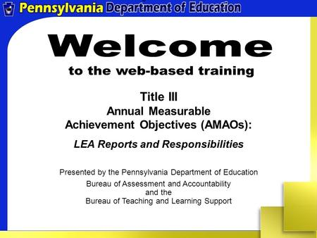 Title III Annual Measurable Achievement Objectives (AMAOs): LEA Reports and Responsibilities Presented by the Pennsylvania Department of Education Bureau.