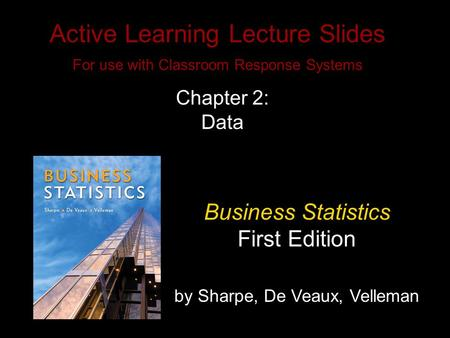 Slide 2- 1 Copyright © 2010 Pearson Education, Inc. Active Learning Lecture Slides For use with Classroom Response Systems Business Statistics First Edition.