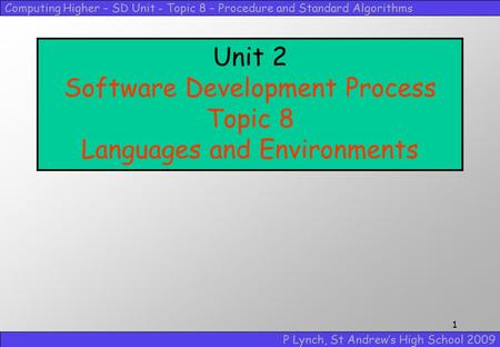 Computing Higher – SD Unit - Topic 8 – Procedure and Standard Algorithms P Lynch, St Andrew's High School 2009 1 Unit 2 Software Development Process Topic.