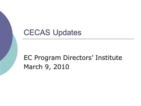 CECAS Updates EC Program Directors' Institute March 9, 2010.