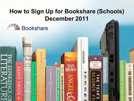 How to Sign Up for Bookshare (Schools) December 2011.