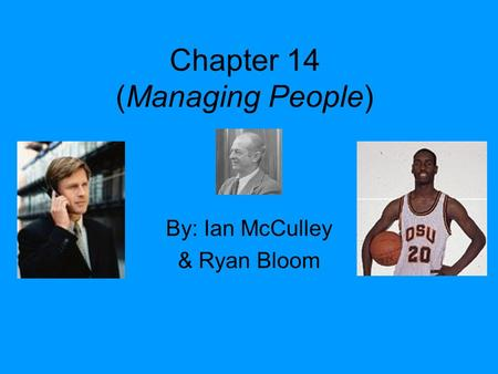 Chapter 14 (Managing People) By: Ian McCulley & Ryan Bloom.