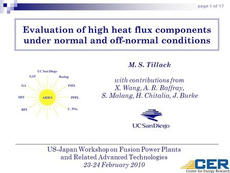 Page 1 of 17 Evaluation of high heat flux components under normal and off-normal conditions M. S. Tillack with contributions from X. Wang, A. R. Raffray,