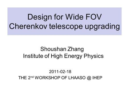Design for Wide FOV Cherenkov telescope upgrading 2011-02-18 THE 2 nd WORKSHOP OF IHEP Shoushan Zhang Institute of High Energy Physics.