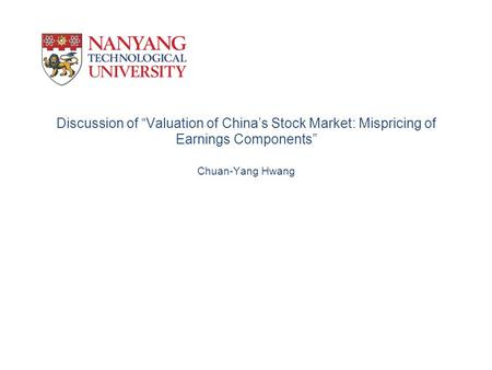 "Discussion of ""Valuation of China's Stock Market: Mispricing of Earnings Components"" Chuan-Yang Hwang."