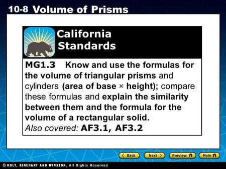 Holt CA Course 1 10-8 Volume of Prisms MG1.3 Know and use the formulas for the volume of triangular prisms and cylinders (area of base × height); compare.