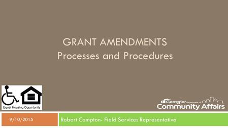 GRANT AMENDMENTS Processes and Procedures Robert Compton- Field Services Representative  9/10/2015.
