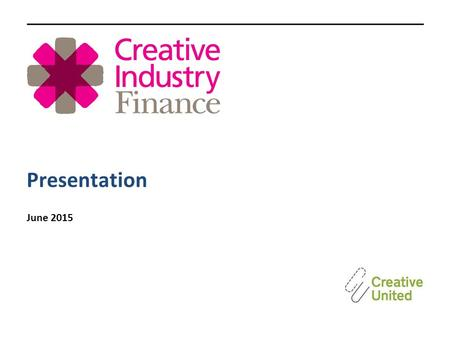 "Presentation June 2015. a Community Interest Company (""CIC"") established in 2013 with support from Arts Council England offering finance based products."