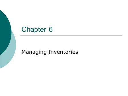 Chapter 6 Managing Inventories Management Difficulties  Hard to measure and value  The value may change  Subject to fraud  Hidden costs  Physical.