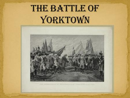 The Battle of Yorktown.
