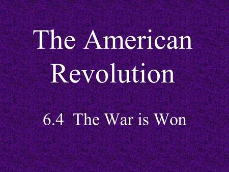The American Revolution 6.4 The War is Won. Battle Plans 1. British General Clinton is based in New York 3. Cornwallis is camped at Yorktown 2. Washington.