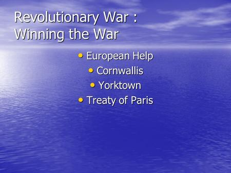 Revolutionary War : Winning the War European Help European Help Cornwallis Cornwallis Yorktown Yorktown Treaty of Paris Treaty of Paris.